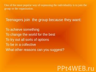 One of the most popular way of expressing the individuality is to join the group