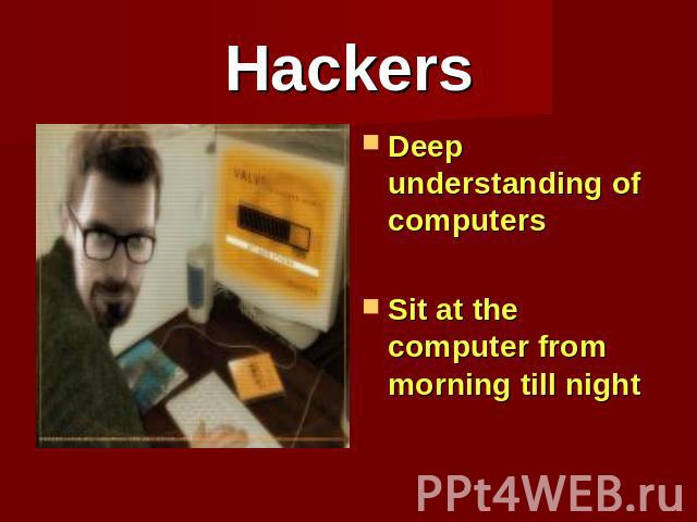 Hackers Deep understanding of computersSit at the computer from morning till night