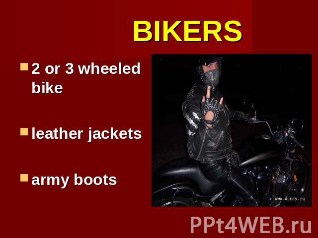 BIKERS 2 or 3 wheeled bikeleather jacketsarmy boots