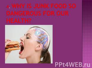 4. Why is junk food so dangerous for our health?
