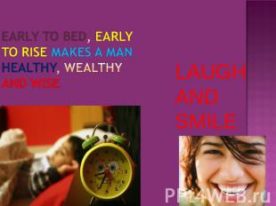 EARLY TO BED, EARLY TO RISE MAKES A MAN HEALTHY, WEALTHY AND WISE LAUGH AND SMIL