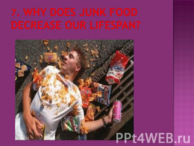 7. Why does junk food decrease our lifespan?