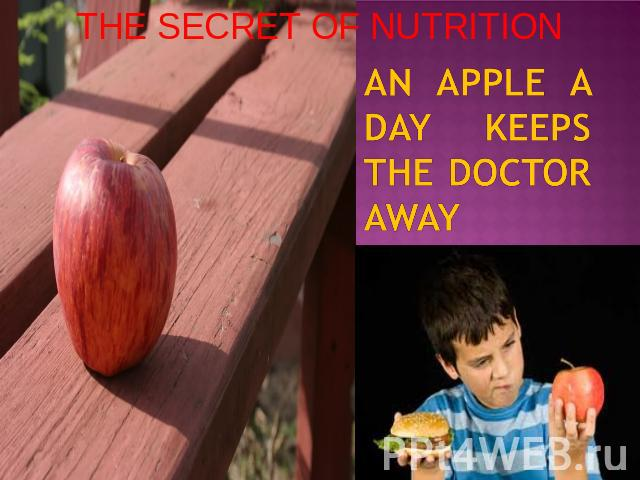THE SECRET OF NUTRITION AN APPLE A DAY KEEPS THE DOCTOR AWAY