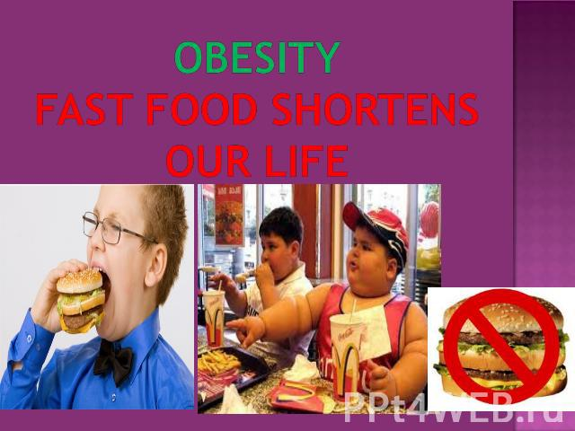 OBESITYFAST FOOD SHORTENS OUR LIFE