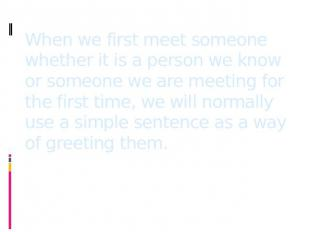 When we first meet someone whether it is a person we know or someone we are meet