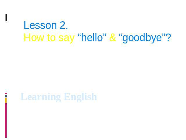 "Lesson 2. How to say ""hello"" & ""goodbye""? Learning English"