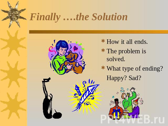 Finally ….the Solution How it all ends.The problem is solved.What type of ending?Happy? Sad?