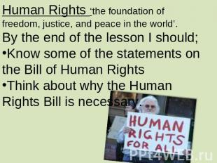 Human Rights 'the foundation of freedom, justice, and peace in the world'.By the