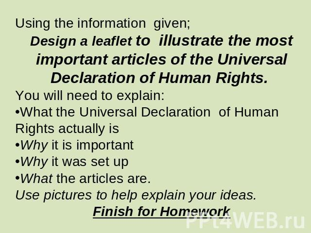 Using the information given;Design a leaflet to illustrate the most important articles of the Universal Declaration of Human Rights. You will need to explain: What the Universal Declaration of Human Rights actually is Why it is importantWhy it was s…