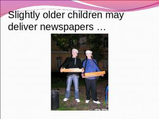 Slightly older children may deliver newspapers …