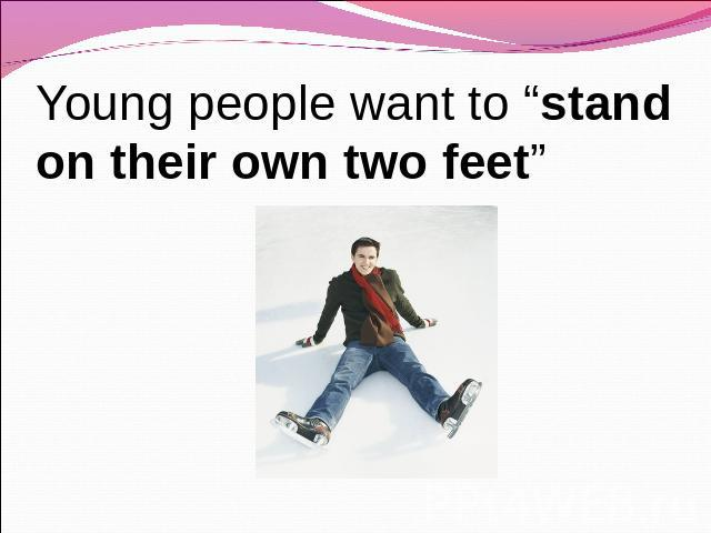 "Young people want to ""stand on their own two feet"""