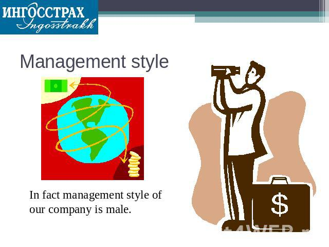 Management style In fact management style of our company is male.
