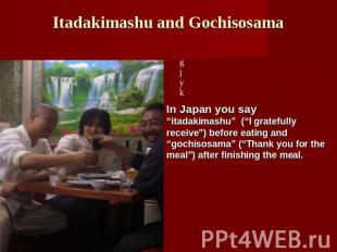 "Itadakimashu and Gochisosama In Japan you say ""itadakimashu"" (""I gratefully rece"