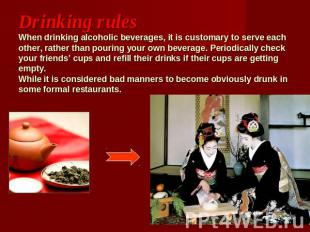 Drinking rulesWhen drinking alcoholic beverages, it is customary to serve each o