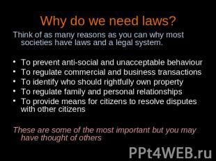 Why do we need laws? Think of as many reasons as you can why most societies have