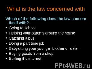 What is the law concerned with Which of the following does the law concern itsel