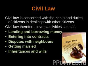 Civil Law Civil law is concerned with the rights and duties of citizens in deali