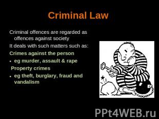 Criminal Law Criminal offences are regarded as offences against societyIt deals