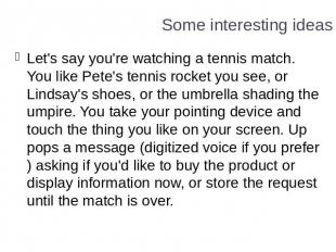 Some interesting ideas Let's say you're watching a tennis match. You like Pete's