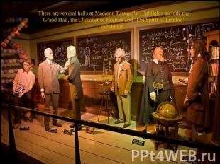 There are several halls at Madame Tussaud's. Highlights include the Grand Hall,
