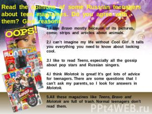Read the opinions of some Russian teenagers about teen magazines. Do you agree w