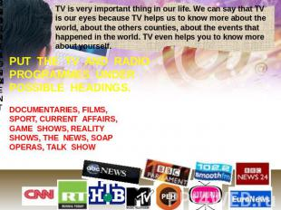 TV is very important thing in our life. We can say that TV is our eyes because T
