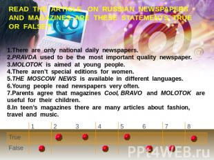 READ THE ARTICLE ON RUSSIAN NEWSPAPERS AND MAGAZINES. ARE THESE STATEMENTS TRUE