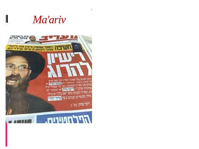 Ma'ariv Ma'ariv, founded 1948, was for many years the paper with the largest circulation, but it has since lost ground to its rival, Yediot Aharonot. It is owned by the Nimrodi family which also owns a publishing company and a music firm and produce…