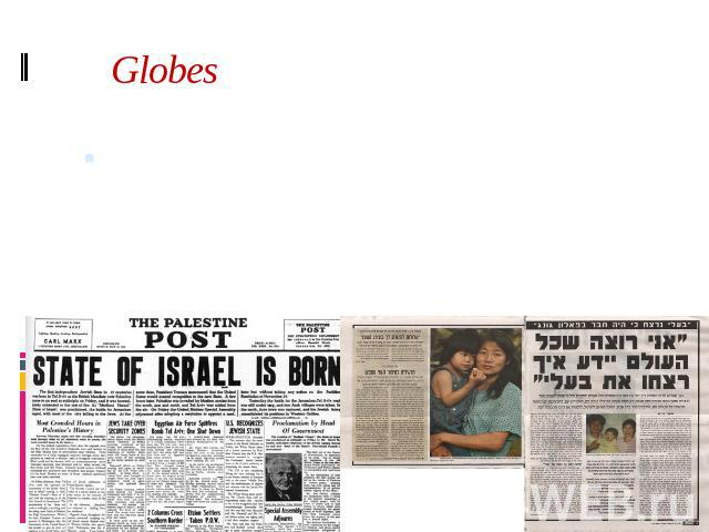 Globes Globes is a financial daily founded in 1983, the youngest of Israel's daily newspapers. It is privately owned and has already won a place in the business world.