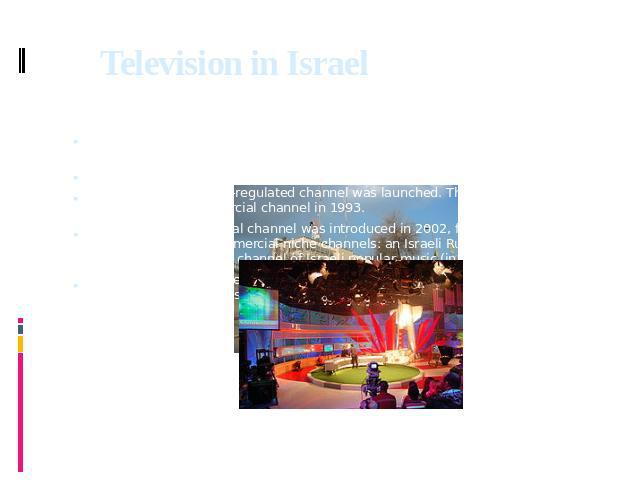 Television in Israel Television in Israel refers to television broadcasting services in the State of Israel, inaugurated on March 24, 1966. Initially, there was one state-owned channel. Israel Broadcasting Authority building, RomemaIn 1986, a second…