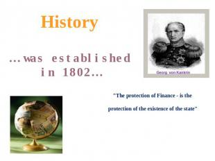"History … was established in 1802… ""The protection of Finance - is the protectio"