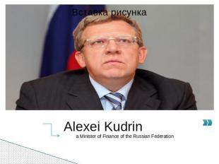 Alexei Kudrin a Minister of Finance of the Russian Federation