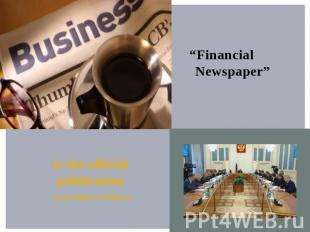 """Financial Newspaper"" is the official publication of the Ministry of Finance"