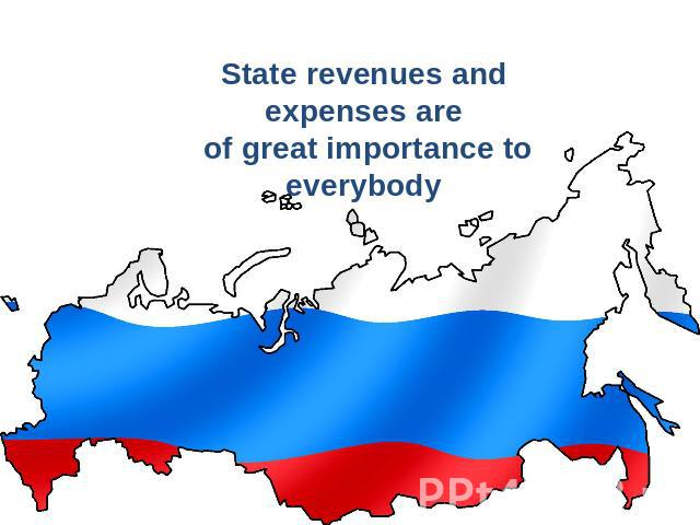 State revenues and expenses are of great importance to everybody