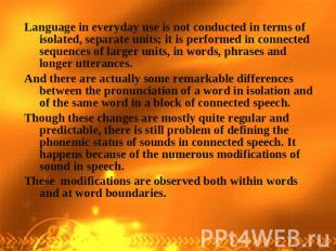 Language in everyday use is not conducted in terms of isolated, separate units;