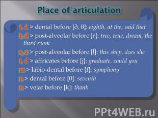 Place of articulation t, d > dental before [ð, θ]: eighth, at the, said that t,