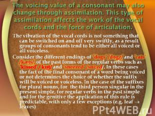 The voicing value of a consonant may also change through assimilation. This type
