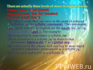 There are actually three levels of stress in English words:Primary stress: 'bána