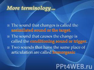 More terminology…The sound that changes is called the assimilated sound or the t