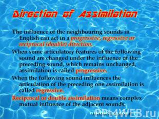 Direction of Assimilation.The influence of the neighbouring sounds in English ca