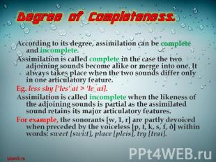 Degree of Completeness.According to its degree, assimilation can be complete and