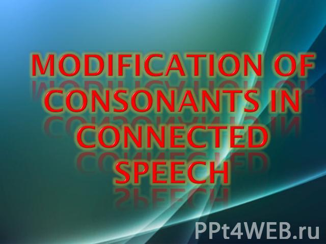 Modification of english consonants in connected speech