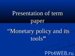 "Presentation of term paper ""Monetary policy and its tools"""