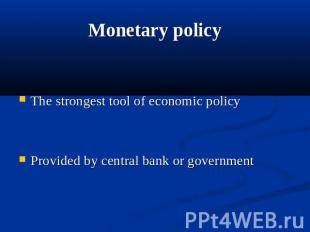 Monetary policy The strongest tool of economic policy Provided by central bank o