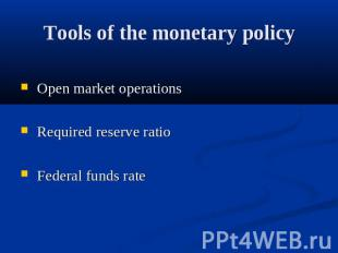 Tools of the monetary policy Open market operations Required reserve ratio Feder
