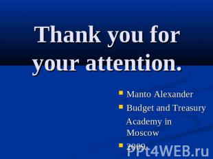 Thank you for your attention. Manto AlexanderBudget and Treasury Academy in Mosc