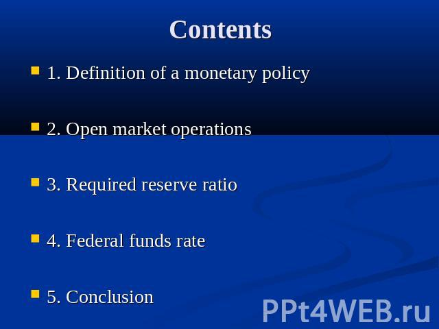 Contents 1. Definition of a monetary policy2. Open market operations3. Required reserve ratio4. Federal funds rate 5. Conclusion