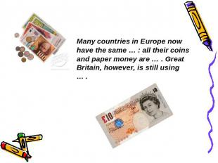 Many countries in Europe now have the same … : all their coins and paper money a
