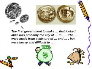 The first government to make … that looked alike was probably the city of … in …