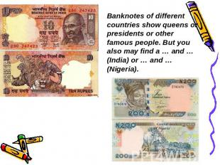 Banknotes of different countries show queens or presidents or other famous peopl